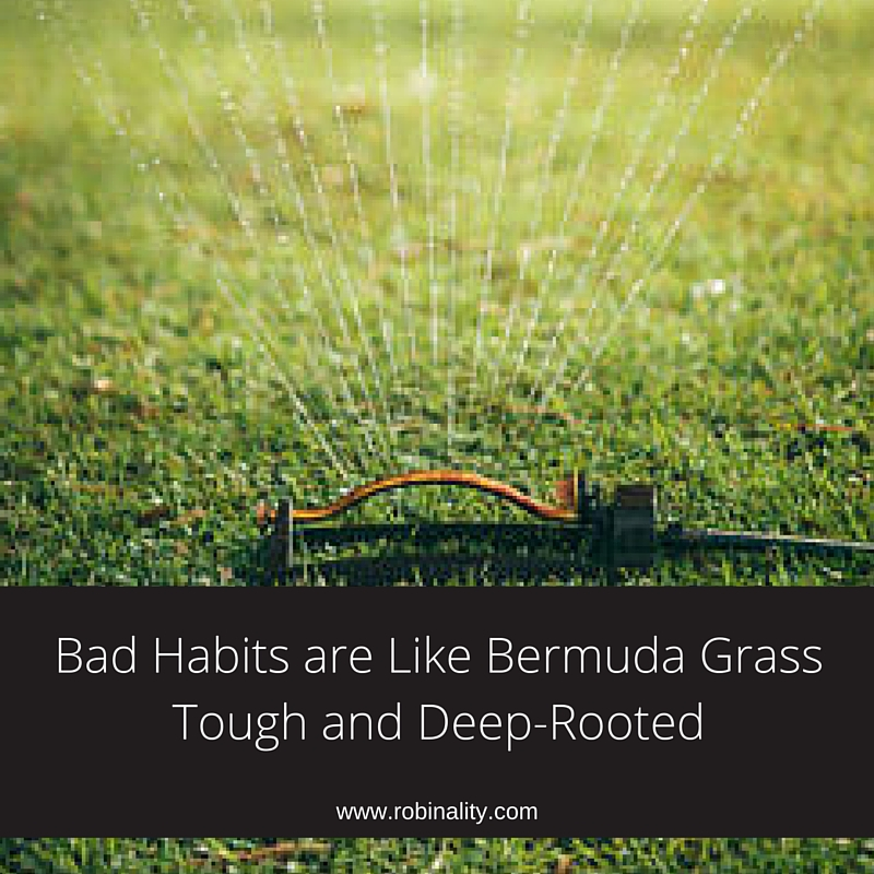 Bad Habits are Like Bermuda GrassTough and Deep-Rooted