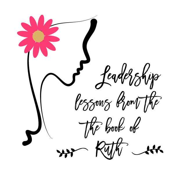 LEADERSHIP LESSONS FROM THE BOOK OF RUTH