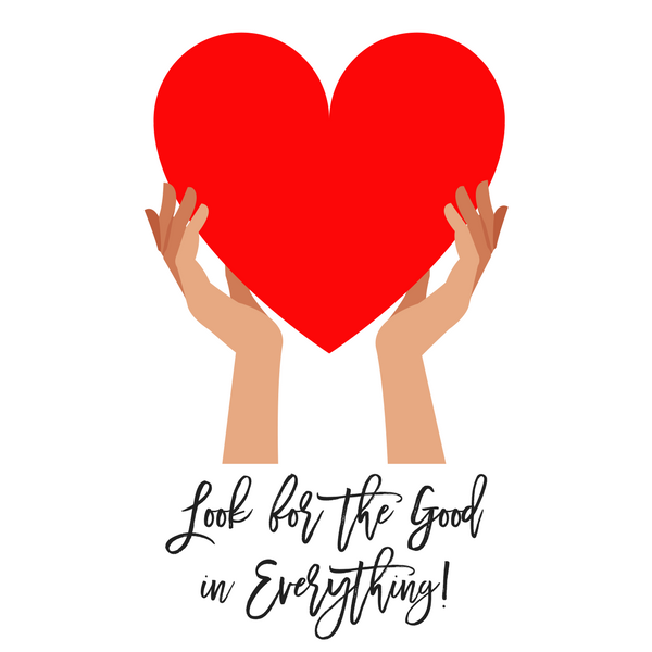 Look for the Good in Everything