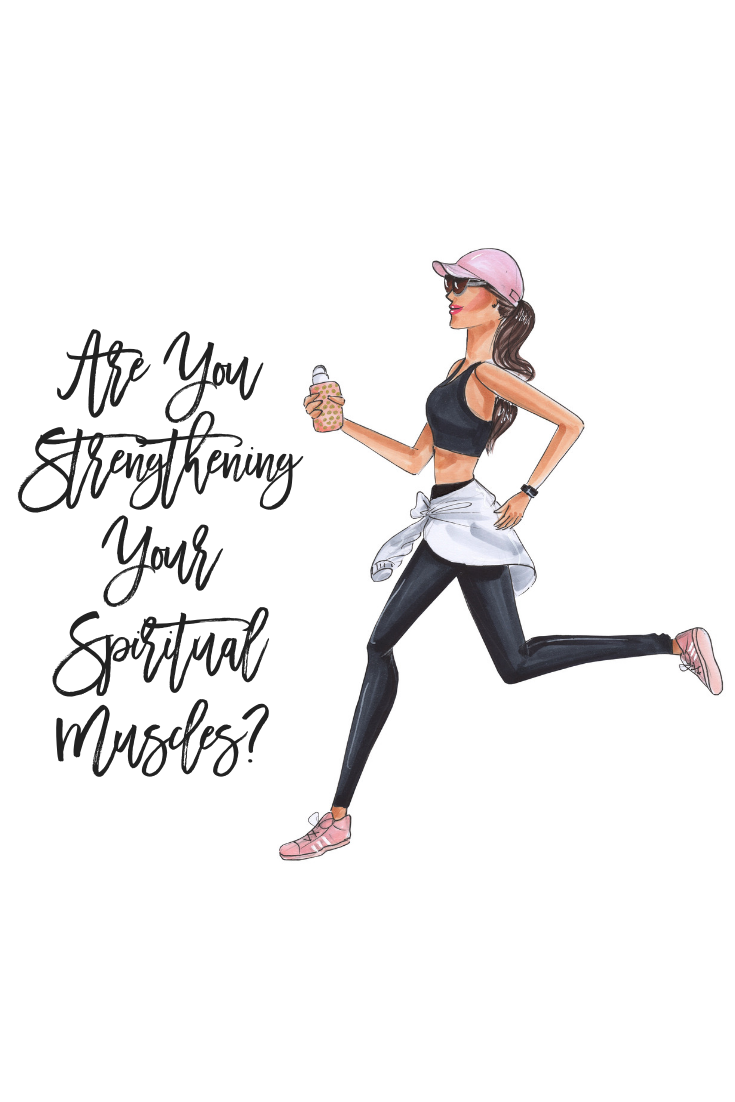 ARE YOU STRENGTHENING YOUR SPIRITUAL MUSCLES?