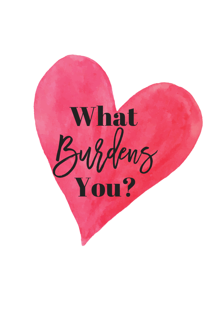 WHAT BURDENS YOU?