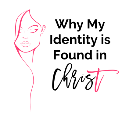 WHY MY IDENTITY IS FOUND IN CHRIST