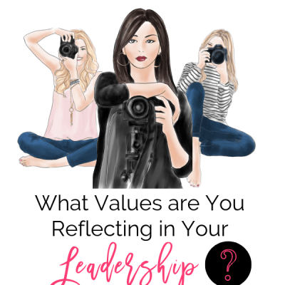 What Values are You Reflecting in Your Leadership?
