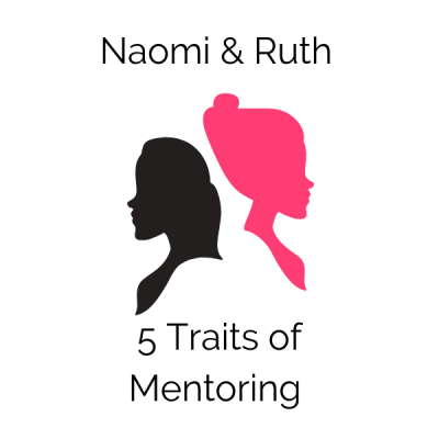 Naomi & Ruth: 5 Traits of Mentoring