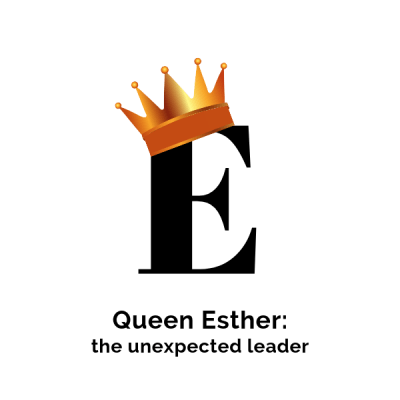 Queen Esther: the unexpected leader