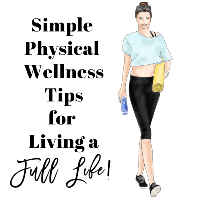 Simple Physical Wellness Tips for Living a Full Life!