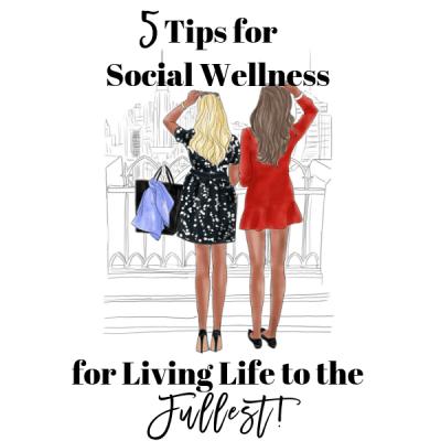 5 Social Wellness Tips for Living Life to the Fullest!